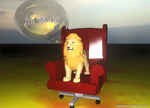"Input text: the small lion is on the chair. the sky is cloudy. the sun is black. the tiny red illuminator is 2 feet in front of the chair. the red illuminator is 3 feet above the ground. the talk balloon is to the left of the lion. the talk balloon is facing back. the talk balloon is 3 feet above the ground. the tiny ""I'm Mane"" is 6 inches in the talk balloon. the ""I'm Mane"" is facing forward. the ground is fire."