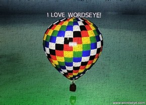 "There is a hot air balloon 2 feet above the ground. The ground is shiny green. ""I LOVE WORDSEYE!"" Is above the hot air balloon. ""I LOVE WORDSEYE!"" is pink. The sky is cloudy."