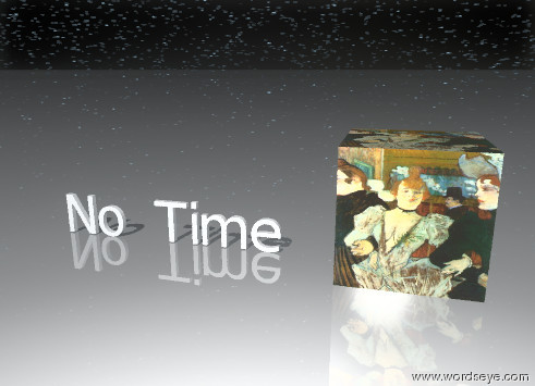 "Input text: giant cube is image-220. the  ""No Time"" is 2 feet to the left of the cube. the ground is shiny.  the sky is night"