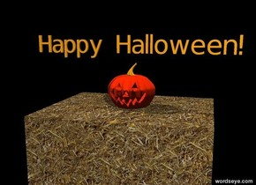 "the jack-o-lantern is on the hay bale. the sky is black. the ground is black. the yellow illuminator is under the jack-o-lantern. the tiny orange ""Happy Halloween!"" is 1 foot above the hay bale. the hay bale is 2 feet tall."
