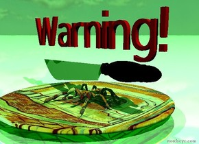 """the spider is on the plate.  it is cloudy. the spider has a klee texture. the knife is above the spider. the ground is reflective. the plate has a van gogh texture.  The red """"Warning!"""" is above the knife. The """"Warning!"""" is 12 inches wide.  the ambient light is green."""