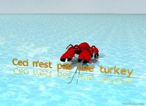 "the orange ""Ceci n'est pas une turkey"" is 3 feet in front of the humongous lobster. the ground is shiny water. the sky is cloudy."