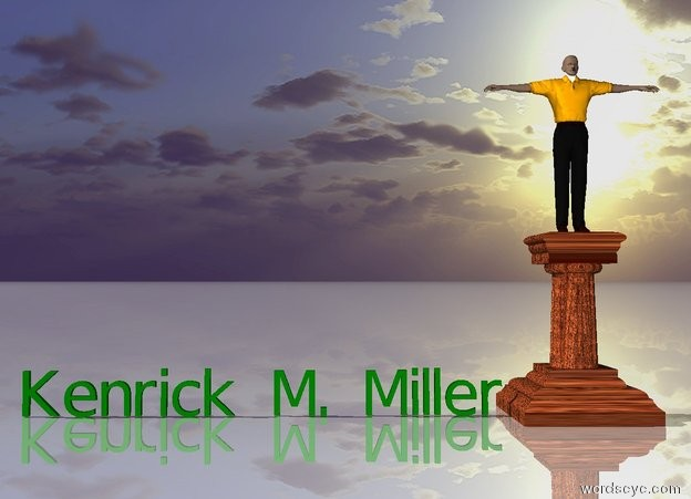 """Input text: Dark green """"Kenrick M. Miller"""" is a few inches from the wood pedestal. A man is on the pedestal. Sun is behind man. The ground is shiny."""