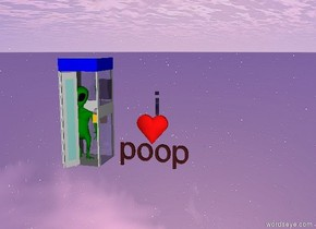 the phone booth is standing one foot away from the brown poop. the alien is standing inside the phone booth. the alien is green. the ground is lava. the love is on top of the brown poop. the letter i is on top of the love.