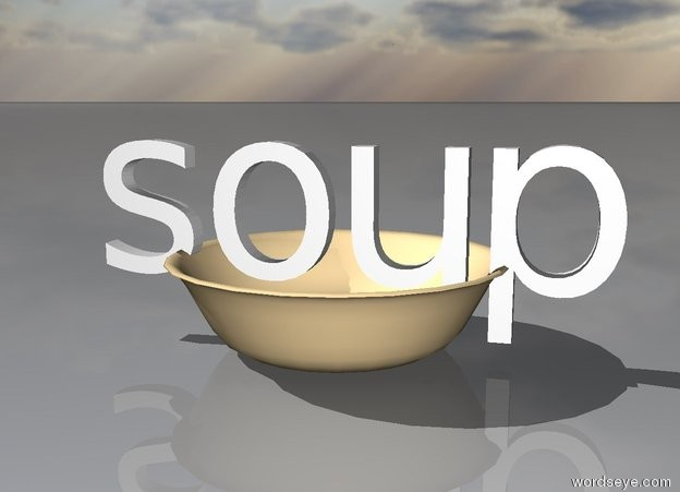 Input text: the soup is in the huge bowl