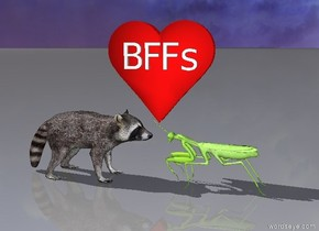 A raccoon is next to the giant praying mantis. The raccoon is facing the praying mantis. The praying mantis is facing the raccoon. There is love behind the raccoon. Love is 1 foot above the ground. Love is -1 foot east of the raccoon. [BFFs] is 0.5 feet tall. [BFFs] is in front of love. [BFFs] is 2 feet above the ground.