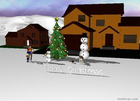 "Houses stand on a white terrain.   A big Christmas Tree stands two feet in front of the houses.   There is a big snowman two feet right of the tree. There is a dog two feet in front of the snowman. There is a cat two feet left of the dog.    There is a snowman two feet in front of the tree.   Two children stand four feet left of the snowman. There is a baby one foot right of the children.  ""Merry Christmas"" is ten feet in front of the dog."