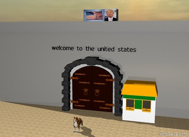 Input text: the huge iron wall is on the unreflective sandy ground.  the door is in front of the wall. the door is 20 feet tall.  the booth is to the right of the door.  the large american flag is on the wall.  the huge  [trump] cube is to the right of the flag.  the large collie is 10 feet in front of the door.  the black [welcome to the united states] is two feet above the door.