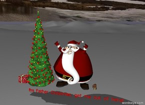 """The present is next to the Christmas tree.  Santa Claus is on the right of the tree. . A huge snail is on the right of Santa Claus. the very small red """"I'm Father Christmas, get me out of here!"""" is 9 inches   below Santa Claus"""
