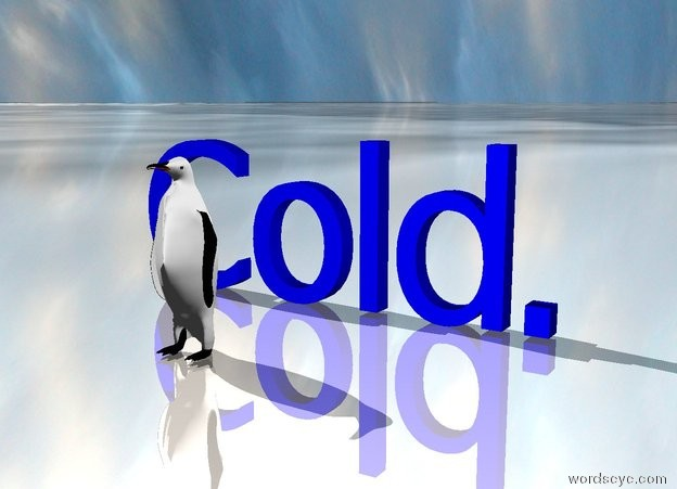 "Input text: The ice ground is shiny. The sky is  cloudy. A penguin is three feet in front of large blue ""Cold."""