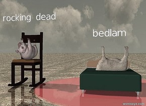 "the chair. the small pig is on the chair. it is upside down. the tiny red shiny pond is to the right of the chair. the small bed is on the pond. a small sheep is 6 inches in the bed. it is facing left. it is upside down.  the tiny ""rocking dead"" is 6 inches above the chair. the tiny ""bedlam"" is 6 inches above the sheep.  the ground is shiny dirt."
