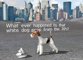 "The ground is concrete. A large dog is 4 Inches to the right of the large white poop. The dog is on the ground. The dog is facing left. There is a city in the background. ""What ever happened to that""  Is 30 feet behind the poop and 2 feet above the ground. ""white dog poop from the 70's?"" Is 30 feet behind the poop."