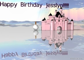 "The very very large sphere is on the shiny mountain range. The dog is on the sphere. The large purple ""Happy Birthday Jesslyn!!!!!!"" is 10 feet above the dog. A very small pink castle is a couple feet to the right of the sphere."