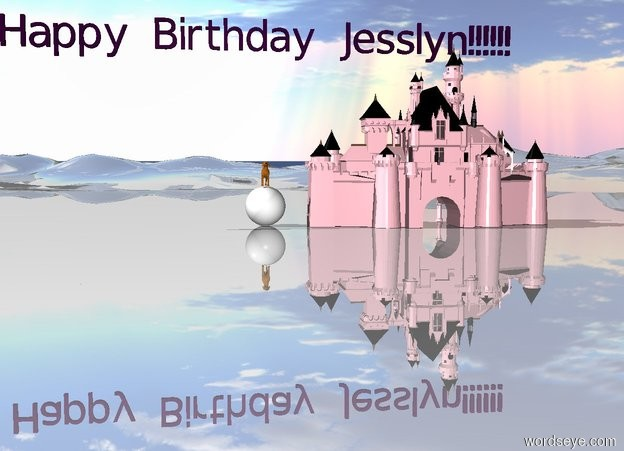 "Input text: The very very large sphere is on the shiny mountain range. The dog is on the sphere. The large purple ""Happy Birthday Jesslyn!!!!!!"" is 10 feet above the dog. A very small pink castle is a couple feet to the right of the sphere."