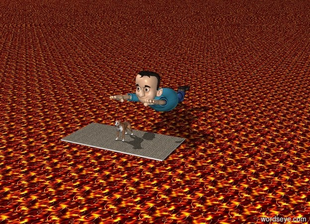 Input text: A dog is standing on a carpet. There is a large man behind the dog.  The background is lava..  The sky is Sweden.  The ground is lava.