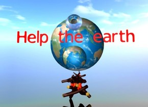 "The red ""Help the earth"" is on top of the earth. Fire is under the earth.  There is a 10 foot wide 2nd earth 5 feet behind the earth.  There is a large fire under the 2nd earth.  There is a big clear sphere on top of the ""Help the earth"".  The ground is clear. There is a green light above the earth."