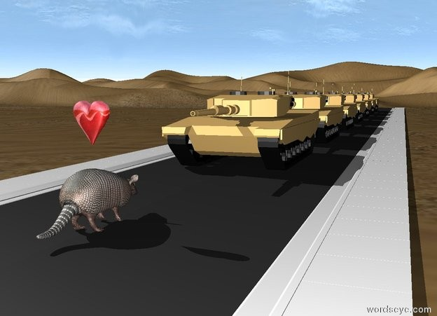 Input text: A tank is on a road. The road is 200 feet long. A large armadillo is 4 feet in front of the tank. It is facing the tank. Another tank is behind the tank. Another tank is behind the tank. Another tank is behind the tank. Another tank is behind the tank. Another tank is behind the tank. Another tank is behind the tank. The small shiny heart is 6 inches above the armadillo.