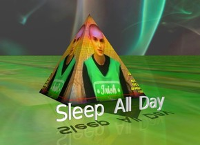 "[SineadFlip] pyramid.   ""Sleep All Day       -"" is 7 inches right of the pyramid.  It is facing right.  It is 1.8 inches tall.     The sky is [fire].  The ground is glass."