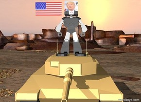 The huge  [trump] cube is on the big robot. The big flag is 1 foot left of the cube. The robot is on the huge tank.