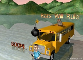 """The huge rat is on a small bus.  The fire  """"Rats Will Rule"""" is a few inches above the huge rat.  A human is 1 inch in front of the bus.    A crown is on top of the huge rat.  A rat is beside the huge rat.  A spear is 1 inch to the right of the huge rat.  A huge bomb is 2 feet above the human.  The fire """"BOOM!"""" is 7 feet in front of the bomb and 8 feet to the left of the bomb."""