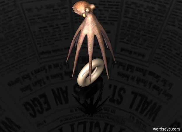 Input text: The giant octopus is above the huge bagel.  The ground is transparent.  the sky is newspaper.