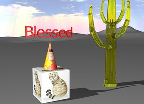 "The large [cat] cube is on the rough mountain range. The large [celebrity] cone is on the cube. The small red ""Blessed"" is a few inches above the cone. A transparent yellow cactus is a couple feet to the right of the cube."