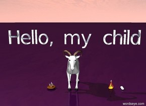 "there is a white mountain goat. a pie is 1 foot to the left of the goat. above the goat is the text ""Hello, my child"". the ground is purple. a flame is 3 feet to the right of the goat. a yellow buttercup is 1 foot inside the flame. 1 foot to the right of the buttercup is three eggs. a big snail is on top of the pie."
