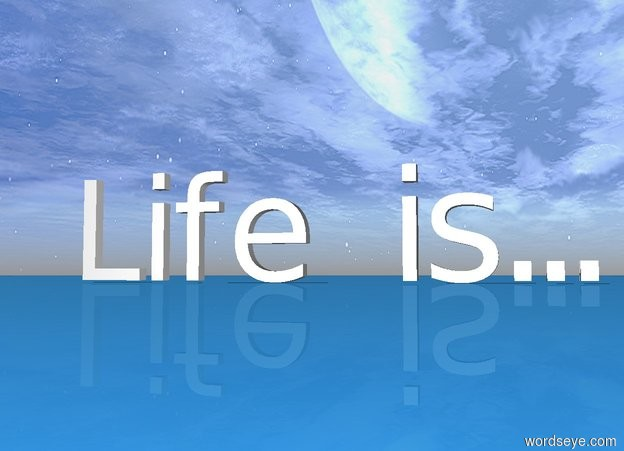 """Input text: """"Life is... """". ground is earth."""