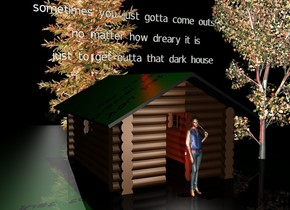 "There is a cabin. the sky is black. the ground is black. it is night. there is a red light above the cabin. there is a red light below the cabin. there is a woman in front of the cabin. there is a cigarette next to the woman. the cigarette is 3 feet above the ground. there is a white light above the cigarette. there is a small tree behind the cabin. there is a green light above the tree. there is a white cow to the right of the cabin. the cow is facing the woman. there is a small tree to the right of the cabin. there is a giant clear sphere 30 feet behind the cabin. there is a white light above the sphere. small white ""sometimes you just gotta come outside"" is 5 feet above the cabin. small white ""no matter how dreary it is"" is three feet above the cabin. small white ""just to get outta that dark house"" is 1 foot above the cabin."