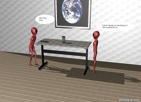 a [metal] table. a glass is on the table. a [metal] wall is 2 feet north of the table. the ground is unreflective metal. a large [erf] picture is .01 inch south of the wall. the picture is 3.5 feet off the ground. a brown alien is 3 inches east of the table. the alien is facing west. another brown alien is 3 inches west of the table. the alien is facing east.