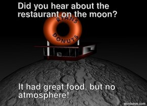 It is night. There is an extremely giant moon. There is an extremely tiny restaurant on the moon.. the restaurant is 2 feet tall. The camera light is dull white.