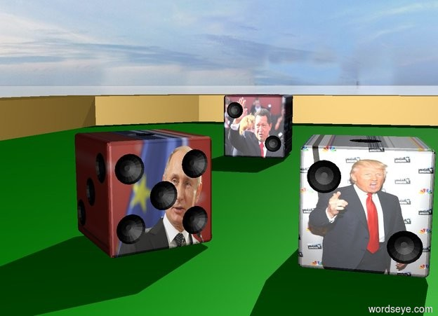 Input text: the large [trump] die is on the craps table. it is facing back. the large [putin] die is a couple inches in front of  the [trump] die. it is facing southeast.  the 3 inch tall [chavez] die is 1 foot to the left of the [putin] die. it is facing back.   the table top of the table is green.  the ground is shiny.