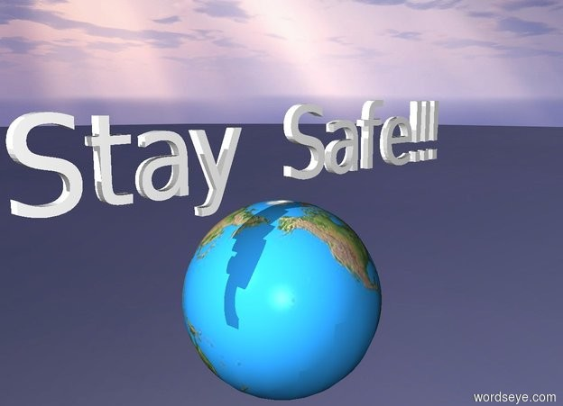 "Input text: ""Stay Safe!!!"" is on a large globe. it is 100 feet above the ground. ground is invisible."