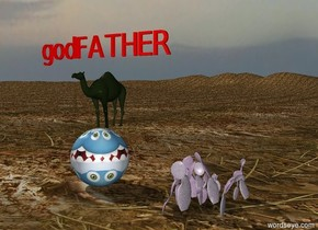 "The large [paint] sphere is on the dirt mountain range. The very small grass camel is on the sphere. The small red ""godFATHER"" is a few inches above the camel. A purple cactus is a couple feet to the right of the sphere."