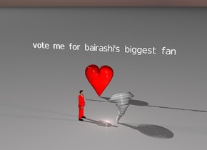 "The red man is 10 feet in front of a giant heart. The man is facing east. An extremely tiny storm is 5 feet east of the man. The pink light is next to the storm. The ""vote me for bairashi's biggest fan"" is 3 feet above the heart."