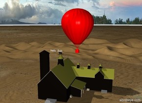 "The red balloon is above the barn. ""Hello Bob"" is above the barn."
