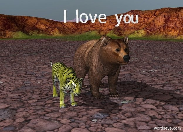 """Input text: A large brown bear is 2 feet to the right of a large yellow tiger. """"I love you"""" is one foot above the large brown bear."""