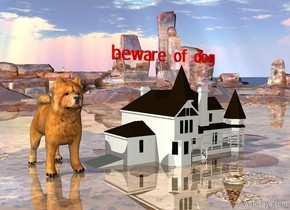 "there is a enormous dog 3 feet to the left of the house.  the large red ""beware of dog"" is above the house.  the ground is shiny."
