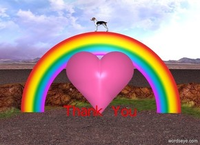 "There is a gigantic hot pink heart in the sky. The huge red ""Thank You"" is 2 feet in front of the heart. There is a rainbow 2 feet behind the heart. There is a huge dog on the rainbow. The dog is facing the left."