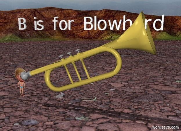 "Input text: The very huge trumpet is -9 inches to the right of the trump. The trumpet is leaning 20 degrees to the back.it is 1 inches above the ground.it is facing right. The trump is 4 feet tall. The head of trump is 2 feet tall. The ""B is for Blowhard"" is -2 feet above the trumpet."