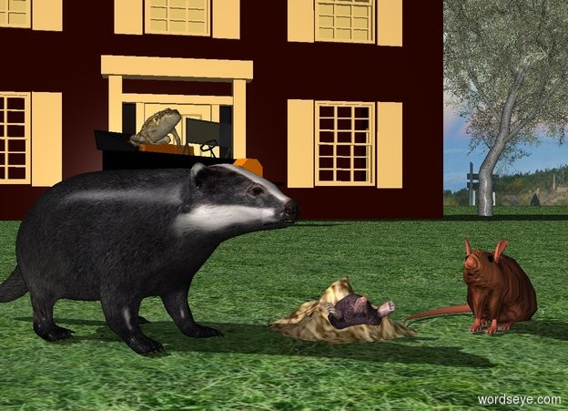 Input text: a mole.the mole is leaning 45 degrees to the north.the mole is 6 inches in the ground.a tiny wave is -5.5 inches above the mole.the wave is dirt.a badger is left of the mole.the badger is on the ground.the badger is facing southeast.a rat is right of the mole.the rat is on the ground.the rat is facing southwest.the rat is skin.a house is 30 feet behind the mole.the house is on the ground.a willow tree is right of the house.the ground is field.a 4 feet tall sedan is 3 feet in front of the house.the sedan is facing southeast.a 1.5 feet tall frog is -12 inches above the sedan.the frog is facing southeast.the frog is -54 inches left of the sedan.