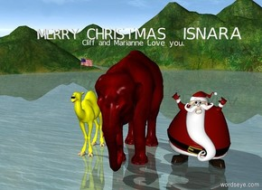 "The giant red elephant is two feet to the right of a large yellow camel.  The flag is two feet above the camel. A giant Santa is two feet to the right of the elephant.  ""Cliff and Marianne Love you."" is one foot above the elephant.  A large ""MERRY CHRISTMAS  ISNARA""  is three feet above the elephant.."