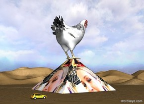 The humongous chicken is on the pyramid. The [image-11931] texture is on the pyramid. The texture is 25 feet tall. The small car is 15 feet behind and 10 feet to the left of the pyramid.