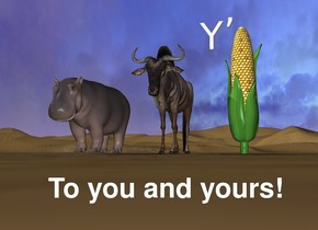 "the hippo is 2 foot to the left of The Gnu. the very huge corn is 1.5 feet to the right of the Gnu. the ""Y"" is -1 foot above and to the left of the corn. The "","" is 2 inches to the right and -4 inches above the ""Y""."