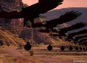 A [mountain] backdrop. A first eagle is in front of a second eagle. A bomb is -34 inch above the first eagle.  A bomb is -32 inch above the second eagle. An eagle is behind the second eagle.  A bomb is -30 inch above the eagle. An eagle is behind the eagle.  A bomb is -28 inch above the eagle. An eagle is behind the eagle.  A bomb is -26 inch above the eagle. An eagle is behind the eagle.  A bomb is -24 inch above the eagle. An eagle is behind the eagle.  A bomb is -22 inch above the eagle. An eagle is behind the eagle.  A bomb is -20 inch above the eagle. An eagle is behind the eagle.  A bomb is -18 inch above the eagle. An eagle is behind the eagle.  A bomb is -16 inch above the eagle. An eagle is behind the eagle. The sun is peach. Camera light is black. An orange light is 3 feet below and left of and in front of the first eagle. A brown light is below the eagle.