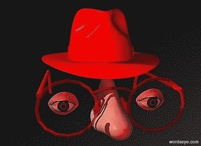a 110 inch tall red fedora.sky is black.ground is invisible.a 87 inch tall shiny red headwear is -195 inch above the fedora.a 90 inch tall and 60 inch wide and 120 inch deep nose is -55 inch in front of the headwear.a 1st 30 inch tall  eye is  30 inch in front of the headwear.the 1st eye is -38 inch above the headwear.the 1st eye is -60 inch left of the headwear.a 2nd 30 inch tall eye is 77 inch right of the 1st eye.camera light is red.