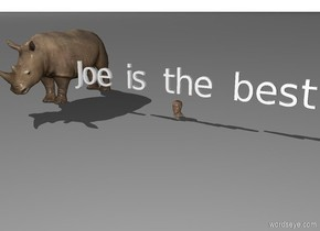 "A head. Above the head is ""Joe is the best"". A rhino looms in the background."