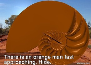 There is an orange man fast approaching. Hide.