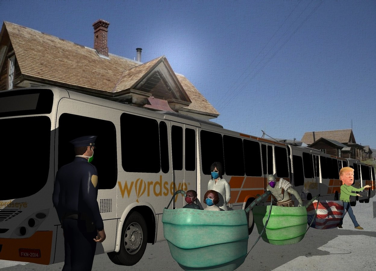 Input text: Town backdrop. A 4 feet high surgical mask is 1 foot right of and -10 feet in front of a bus.A bus is behind the bus. A bus is behind the bus. Azimuth of the sun is 320 degrees. Camera light is black. A boy is -2.5 feet behind and -2 feet left of the mask. A girl is right of the boy. A woman is behind the girl. A policeman is 6 feet in front of the mask. A 3.5 feet high green surgical mask is 7 feet behind the mask. A man is -4 feet left of and -2.5 feet behind the mask. A 3.5 feet high 10% shiny [flag] surgical mask is 8 feet behind the mask. It is 1.5 foot right of the bus. Trump is -2.5 feet behind and -1 foot right of the mask. The policeman is facing trump. A cream light is in front of and right of and -1 foot above the policeman. The sun is pink.