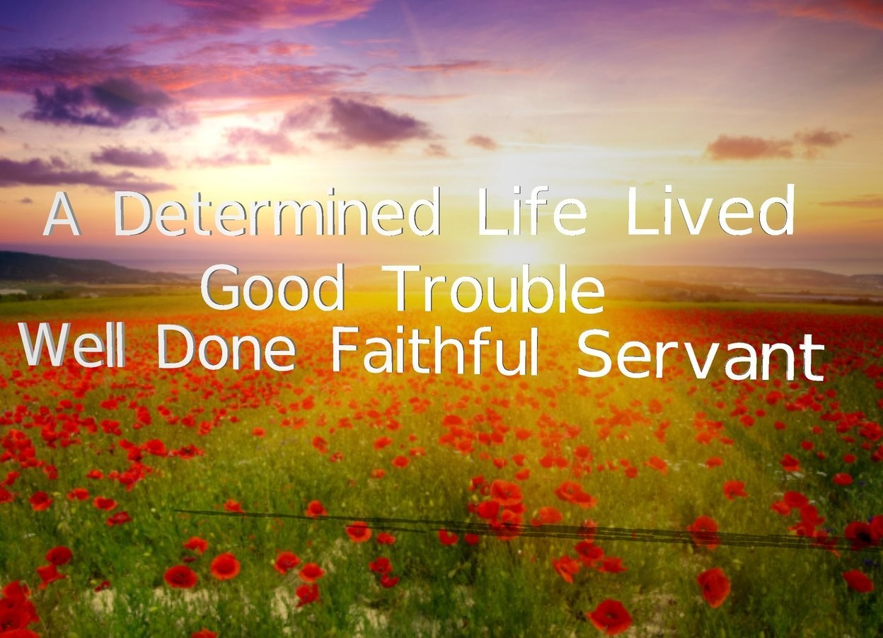 "Input text: ""A Determined Life Lived"" is 9 feet above the ground. ""Good Trouble"" is -4 feet above ""A Determined Life Lived"". ""Well Done Faithful Servant"" is -6 feet above ""A Determined Life Lived"". a heaven backdrop"